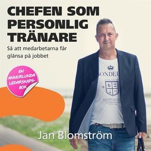 «Chefen som personlig tränare - så att medarbetarna får glänsa på jobbet» by Jan Blomström