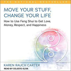 Move Your Stuff, Change Your Life: How to Use Feng Shui to Get Love, Money, Respect, and Happiness [Audiobook]