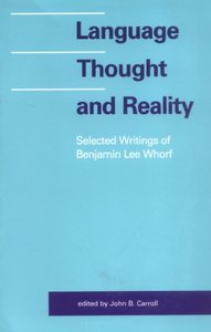 Language, Thought and Reality: Selected Writings of Benjamin Lee Whorf (Repost)
