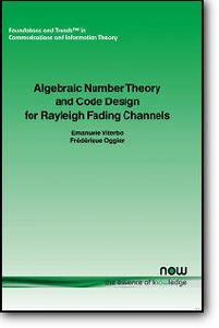 Frederique Oggier, Emanuele Viterbo, «Algebraic Number Theory And Code Design For Rayleigh Fading Channels»