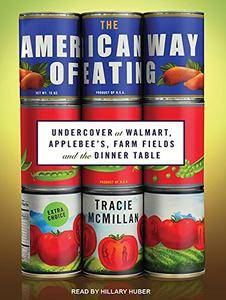 The American Way of Eating: Undercover at Walmart, Applebee's, Farm Fields and the Dinner Table [Audiobook]