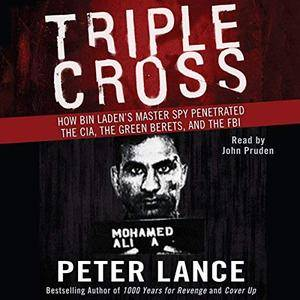Triple Cross: How bin Laden's Master Spy Penetrated the CIA, the Green Berets, and the FBI [Audiobook]