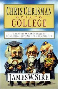 Chris Chrisman Goes to College: and faces the Challenges of Relativism, Individualism and Pluralism (Repost)