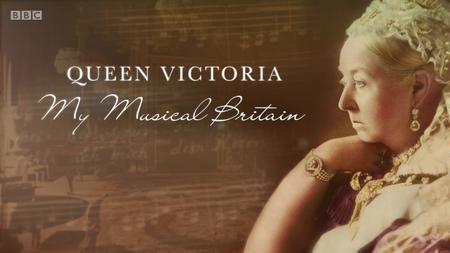 BBC - Queen Victoria: My Musical Britain (2019)