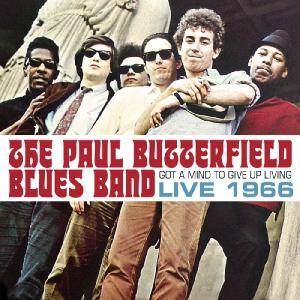 The Paul Butterfield Blues Band - Got A Mind To Give Up Living: Live 1966 (2016)