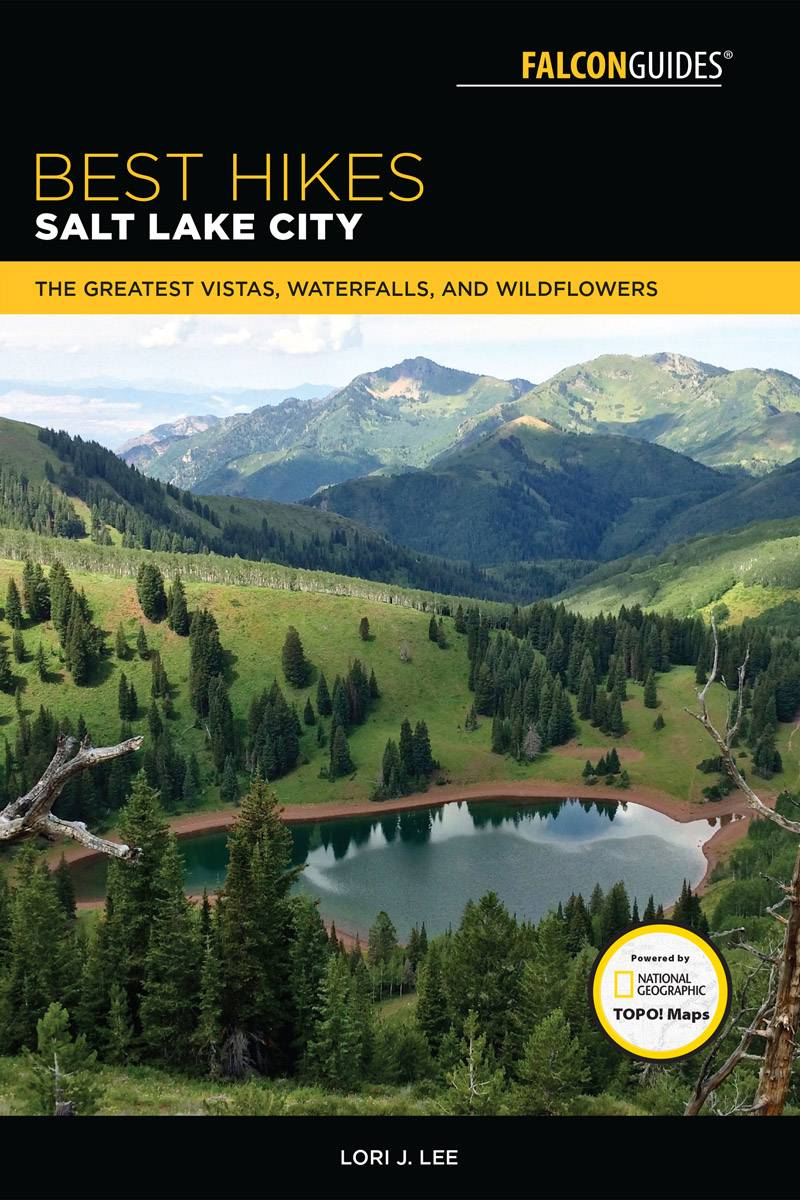 Best Hikes Salt Lake City: The Greatest Vistas, Waterfalls, and Wildflowers (Best Hikes Near Series), 2nd Edition