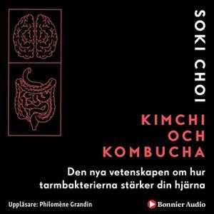 «Kimchi och Kombucha: Den nya vetenskapen om hur tarmbakterierna stärker din hjärna» by Soki Choi