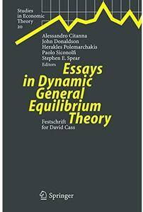 Essays in Dynamic General Equilibrium Theory: Festschrift for David Cass [Repost]