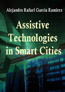 """Assistive Technologies in Smart Cities"" ed. by Alejandro Rafael Garcia Ramirez"