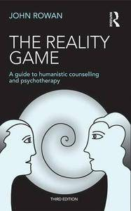 The Reality Game: A Guide to Humanistic Counselling and Psychotherapy, 3rd Edition