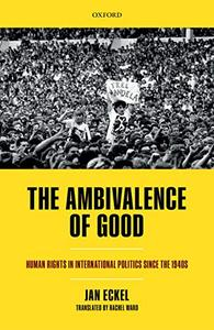 The Ambivalence of Good: Human Rights in International Politics since the 1940s