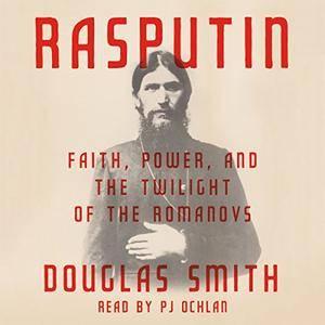 Rasputin: Faith, Power, and the Twilight of the Romanovs [Audiobook]