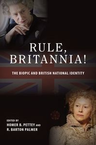 Rule, Britannia! : The Biopic and British National Identity
