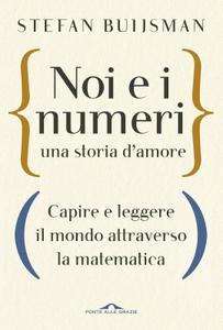 Stefan Buijsman - Noi e i numeri. Una storia d'amore