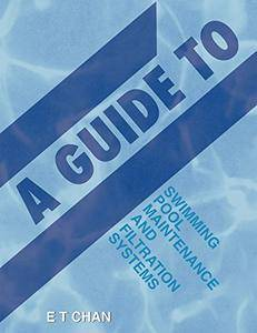 A Guide to Swimming Pool Maintenance and Filtration Systems: An Instructional Know-How on Everything You Need to Know