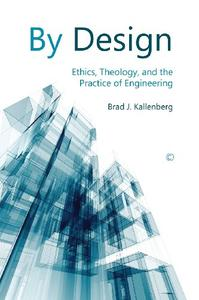 By Design: Ethics, Theology, and the Practice of Engineering