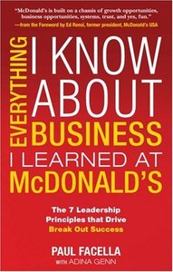 Everything I Know About Business I Learned at McDonald's: The 7 Leadership Principles that Drive Break Out Success (repost)