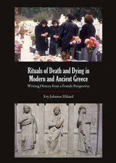 Rituals of Death and Dying in Modern and Ancient Greece : Writing History From a Female Perspective