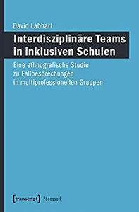 Interdisziplinäre Teams in inklusiven Schulen by David Labhart