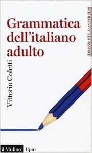 Grammatica dell'italiano adulto - Vittorio Coletti (Repost)