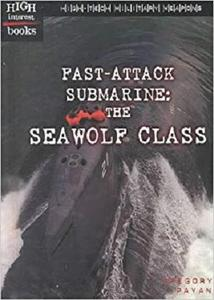 Fast-Attack Submarine: The Seawolf Class (High-Tech Military Weapons)