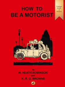 «How to be a Motorist» by William Heath Robinson,K.R.G. Browne