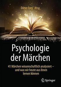 Psychologie der Märchen: 41 Märchen wissenschaftlich analysiert - und was wir heute aus ihnen lernen können (repost)