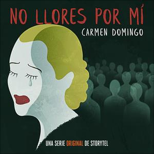 «No llores por mí - T1E04» by Carmen Domingo