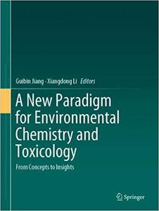 A New Paradigm for Environmental Chemistry and Toxicology: From Concepts to Insights