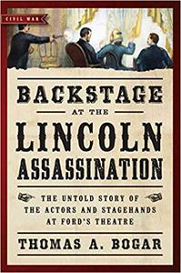 Backstage at the Lincoln Assassination: The Untold Story of the Actors and Stagehands at Ford's Theatre (Repost)