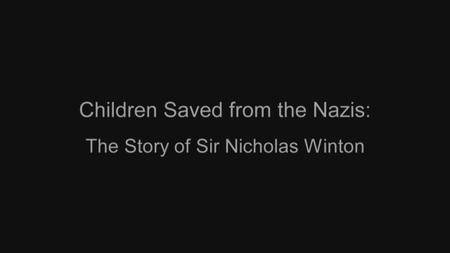 BBC - Children Saved from the Nazis: The Story of Sir Nicholas Winton (2016)