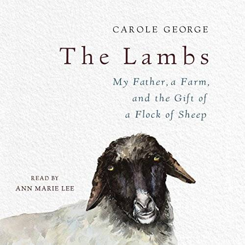 The Lambs: My Father, a Farm, and the Gift of a Flock of Sheep [Audiobook]