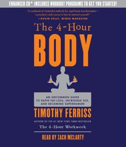The 4-Hour Body: An Uncommon Guide to Rapid Fat-Loss, Incredible Sex, and Becoming Superhuman (Audiobook) [Repost]
