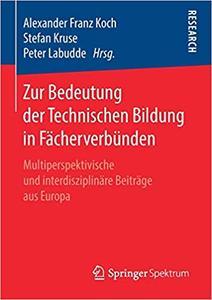 Zur Bedeutung der Technischen Bildung in Fächerverbünden: Multiperspektivische und interdisziplinäre Beiträge aus Europa