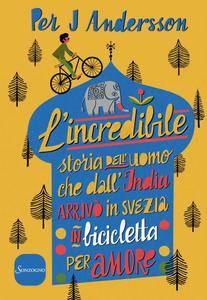 Per J Andersson - L'incredibile storia dell'uomo che dall'India arrivò in Svezia in bicicletta per amore