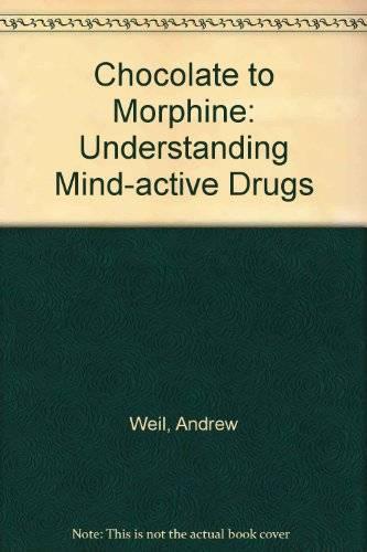 Chocolate to Morphine: Understanding Mind-Active Drugs