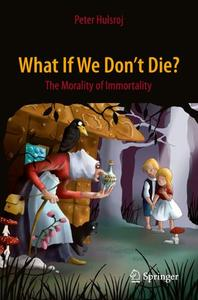What If We Don't Die The Morality of Immortality
