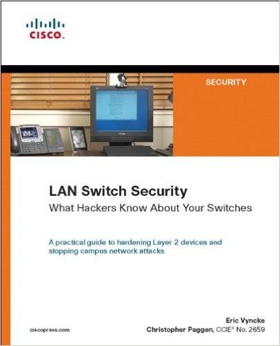 LAN Switch Security: What Hackers Know About Your Switches (Repost)