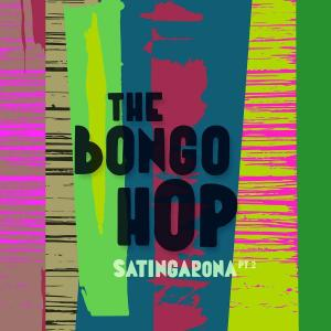 The Bongo Hop - Satingarona, Pt. 2 (2019)