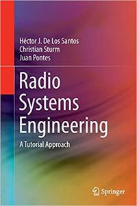 Radio Systems Engineering: A Tutorial Approach (Repost)