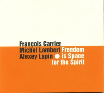 François Carrier, Michel Lambert, Alexey Lapin - Freedom Is Space For The Spirit (2016)
