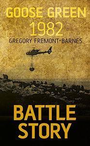 Goose Green 1982 (Battle Story)