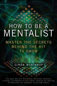 How to Be a Mentalist: Master the Secrets Behind the Hit TV Show