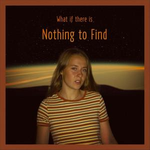 Frances Klemt - What If There Is Nothing to Find (2019)