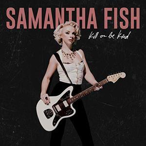 Samantha Fish - Kill Or Be Kind (2019)