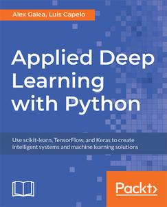 Applied Deep Learning with Python: Use scikit-learn, TensorFlow, and Keras to create intelligent systems and machine learning..