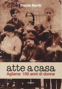 """Dunia Sardi, """"Atte a casa. Agliana: 100 anni di storia"""""""