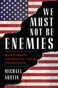 We Must Not Be Enemies: Restoring America's Civic Tradition