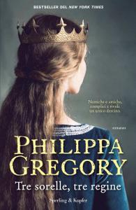 Philippa Gregory - Tre sorelle, tre regine