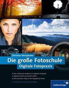Die große Fotoschule: Digitale Fotopraxis (2 Auflage) (repost)
